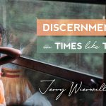 Discernment in Times Like These